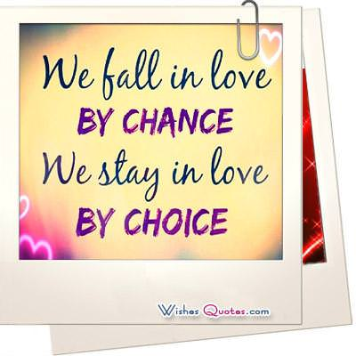 We fall in love by chance, we stay in love by choice