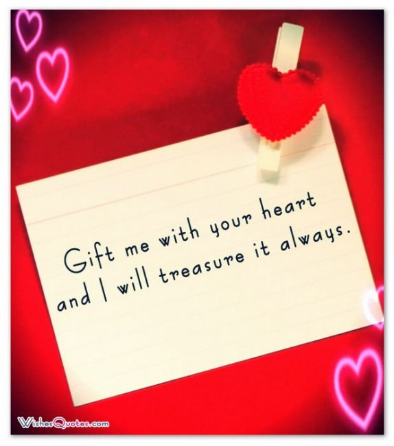 Gift me with your heart and I will treasure it always.