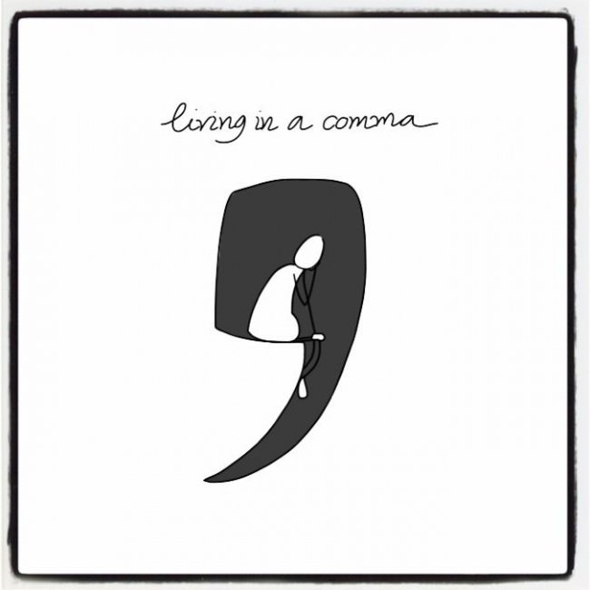 Living in a comma