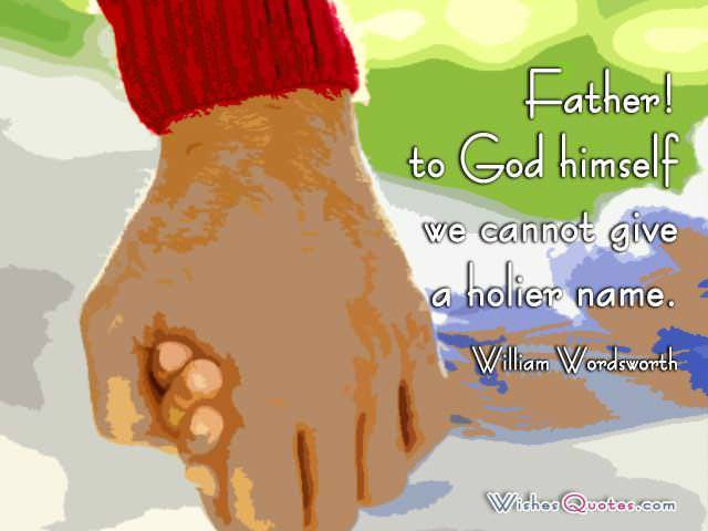 ather! – to God himself we cannot give a holier name. – By William Wordsworth