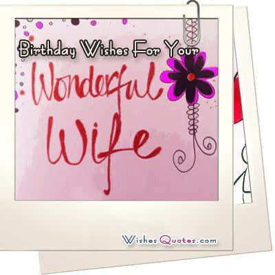 Romantic and Passionate Birthday Wishes for your Wife – Happy Birthday Greeting for Wife