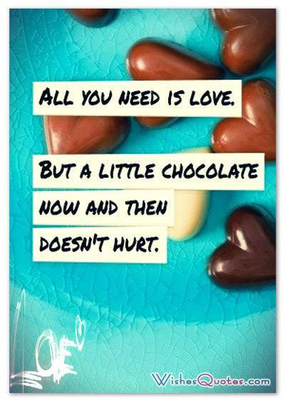All you need is love but a little chocolate now and then doesn t hurt