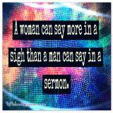 A woman can say more in a sigh than a man can say in a sermon.
