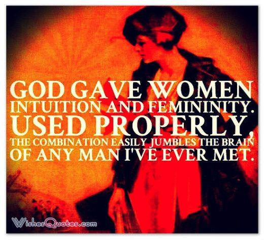 God gave women intuition and femininity