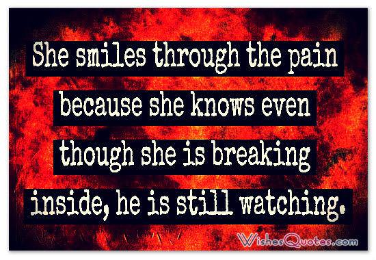 She smiles through the pain because she knows even though she is breaking inside, he is still watching.