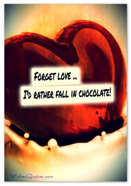 Forget love ... I'd rather fall in chocolate!