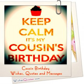 KEEP CALM IT'S MY COUSIN'S BIRTHDAY