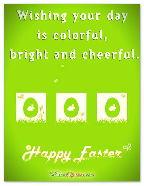 Wishing your day is colorful, bright and cheerful. Happy Easter