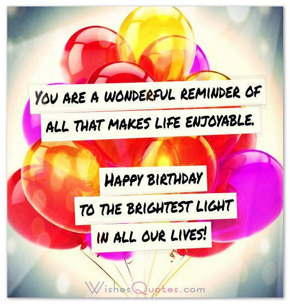 Inspirational Birthday Wishes: Happy birthday to the brightest light in all our lives.