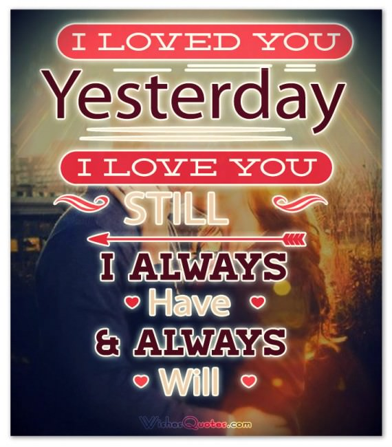 I Loved you yesterday I love you still I always have I always will. Love Quotes for Him Images