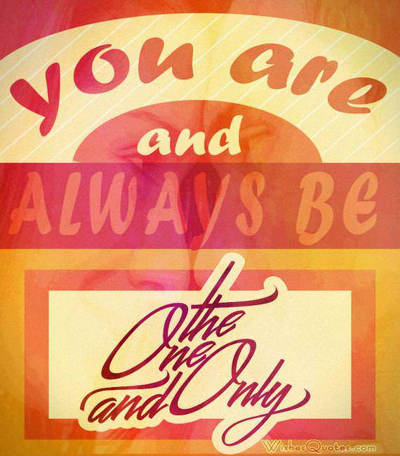 You are and always ne the one and only. #lovequotesforhim