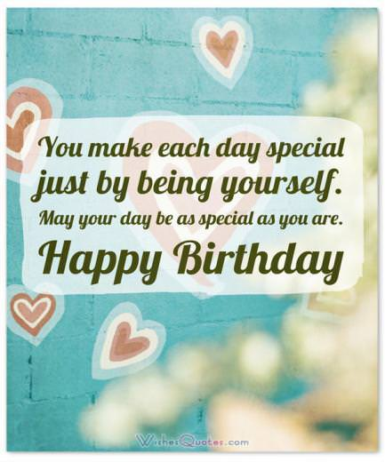 Inspirational Birthday Message: 2. You make each day special just by being yourself. May your day be as special as you are.