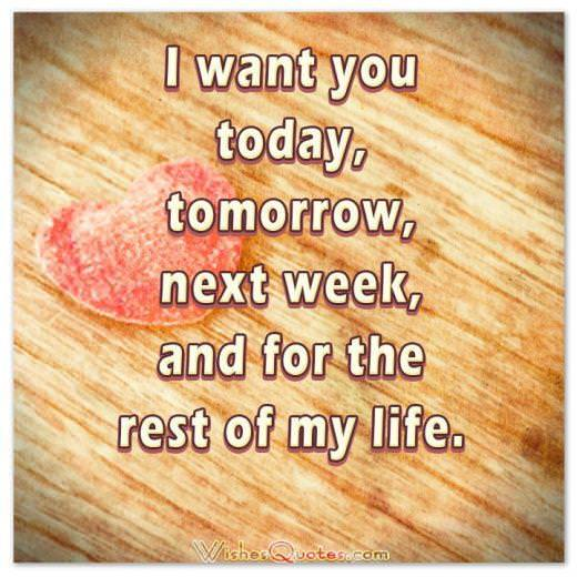I want you today, tomorrow, next week, and for the rest of my life. Love Quotes for Her Cute Image