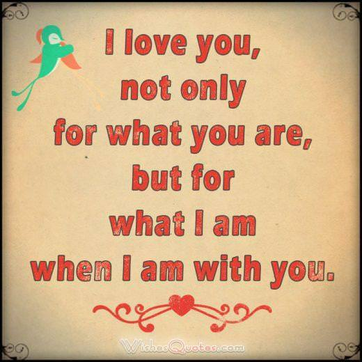 I love you, not only for what you are, but for what I am when I am with you. Love Quotes for Her Cute Image