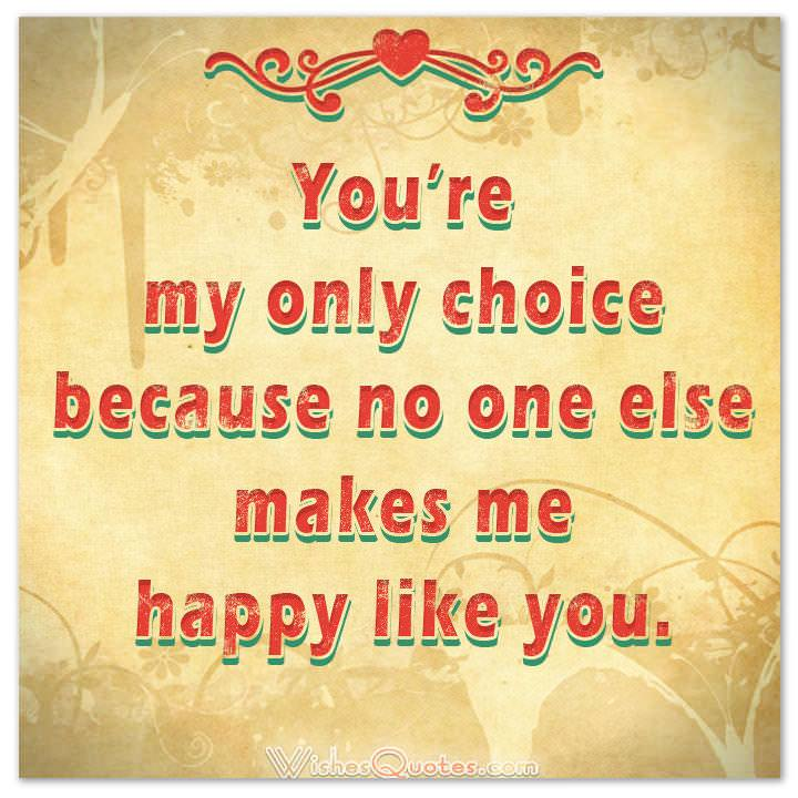 You're my only choice because no one else makes me happy like you. Love Quotes for Her Cute Image
