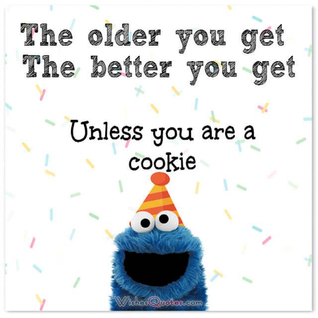 Funny Birthday Wishes For Friends The Older You Get The Better You Get Unless You