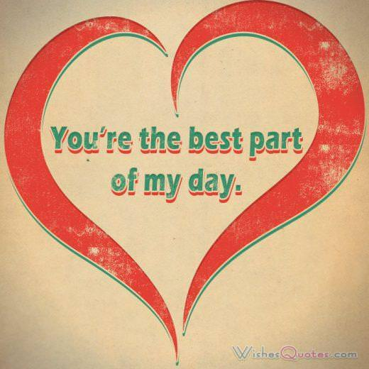 You're the best part of my day. Love Quotes for Her Cute Image
