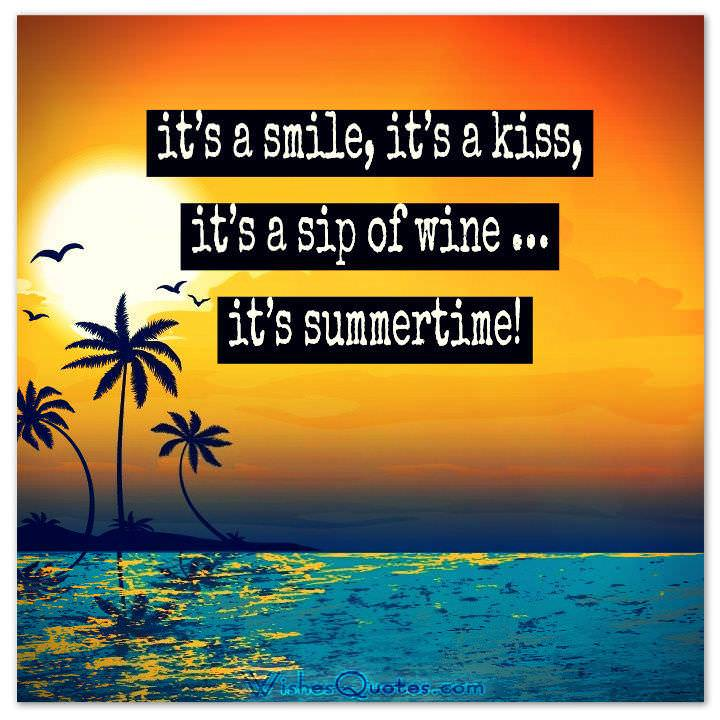 it's a smile, it's a kiss, it's a sip of wine … it's summertime!