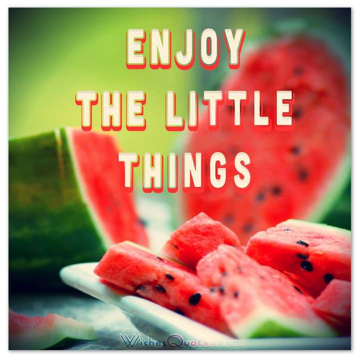 Enjoy the little things - Summer Messages and Quotes
