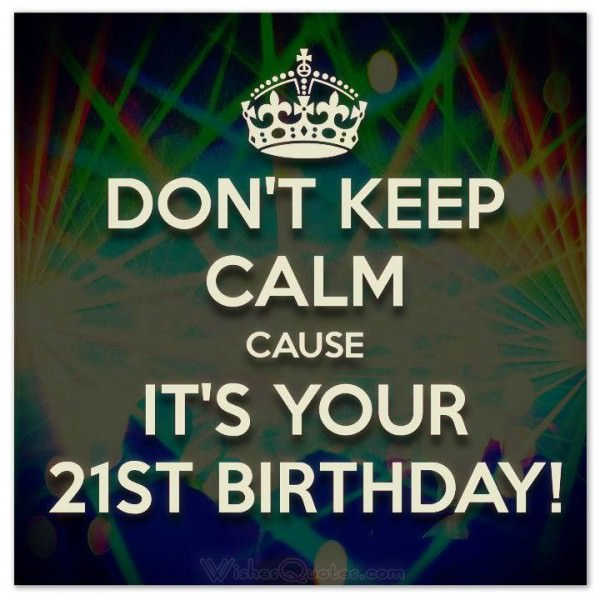 Dont Keep Calm Its Your 21stbirthday
