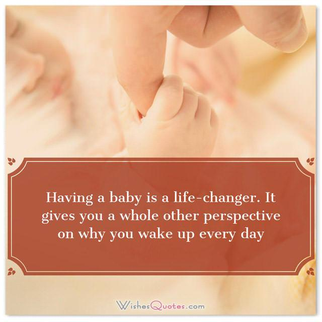 Baby Messages: Having a baby is a life-changer. It gives you a whole other perspective on why you wake up every day.