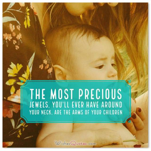 Newborn Wishes: The most precious jewels, you'll ever have around your neck, are the arms of your children.