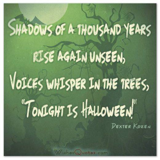 "Shadows of a thousand years rise again unseen, Voices whisper in the trees, ""Tonight is Halloween!"""