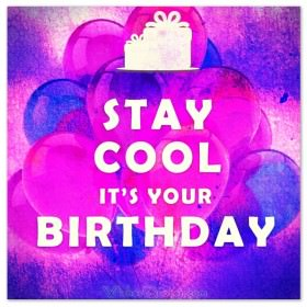 STAY COOL IT'S YOUR BIRTHDAY. #birthdaymessages