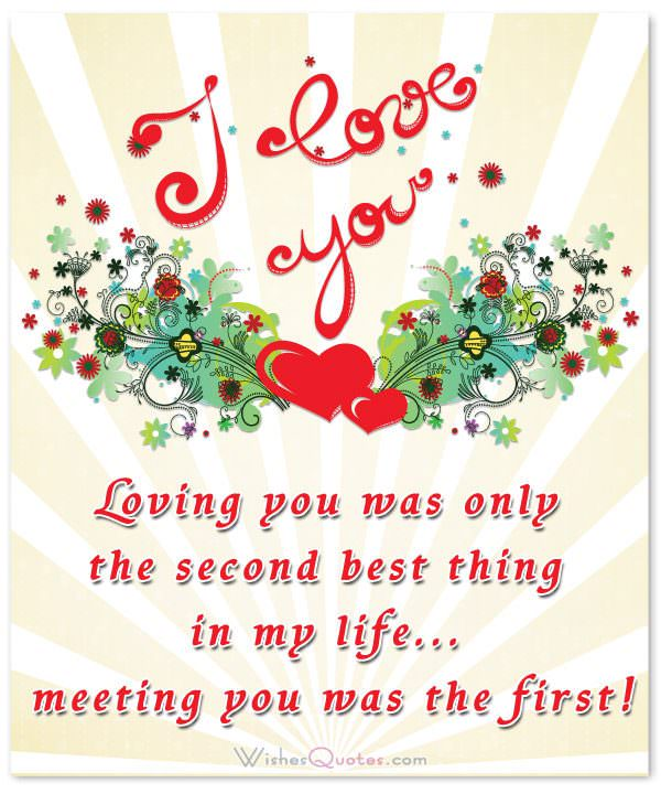 Loving you was only the second best thing in my life... meeting you was the first!