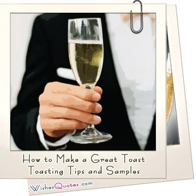 How to Make a Great Toast. Toasting Tips and Samples.