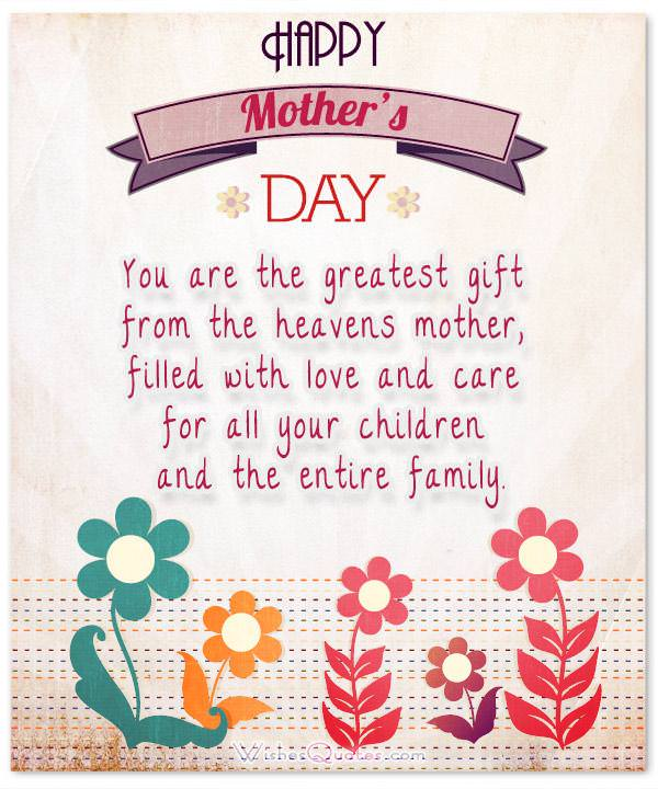 You are the greatest gift from the heavens mother, filled with love and care for all your children and the entire family.