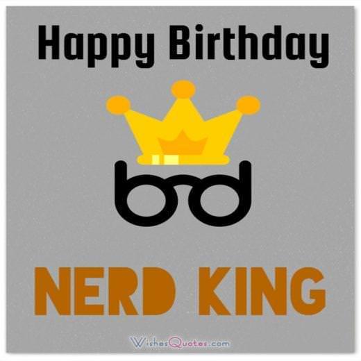 Happy Birthday Nerd King. Funny Birthday Messages.