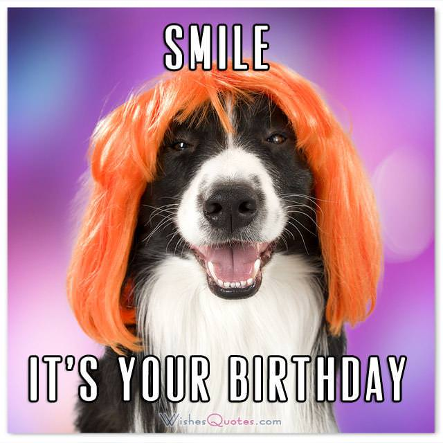 SMILE! IT'S YOUR BIRTHDAY. Funny Birthday Messages.
