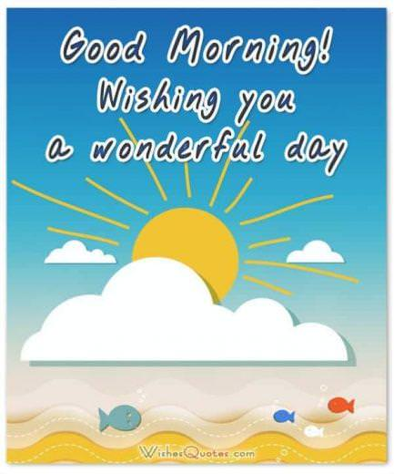 Good Morning! Wishing you a wonderful day. Good Morning Messages.