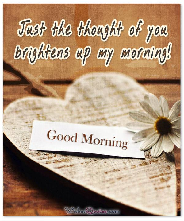 Just the thought of you brightens up my morning!