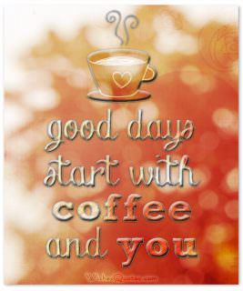 Coffee and you good morning