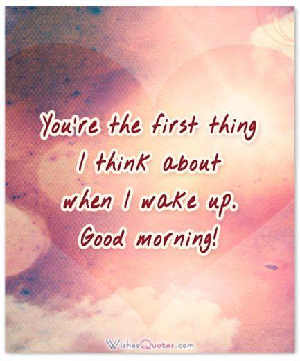 First thing good morning. Good Morning Messages for Girlfriend.