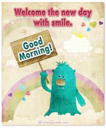 Cute Good Morning Message for Friends - Welcome the new day with smile.
