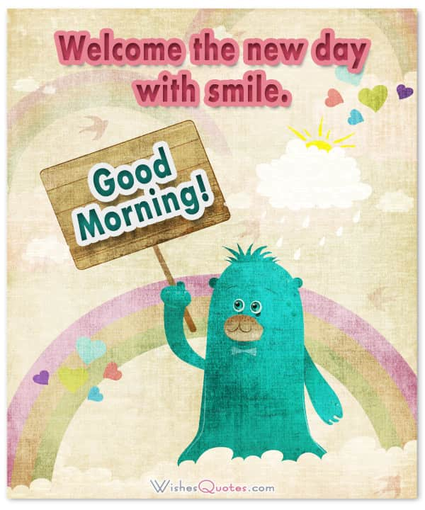 Welcome the new day with smile.