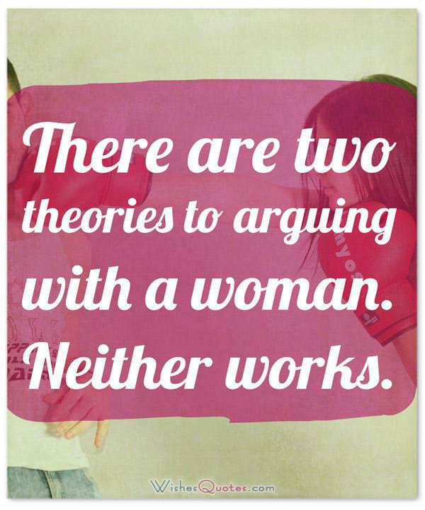 Funny Quotes about Women: There are two theories to arguing with a woman. Neither works.