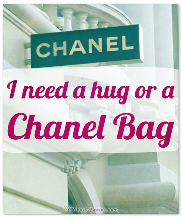 Funny Quotes about Women: I need a hug or a Chanel Bag