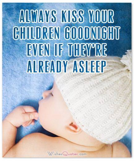 Always kiss your children goodnight – even if they're already asleep.