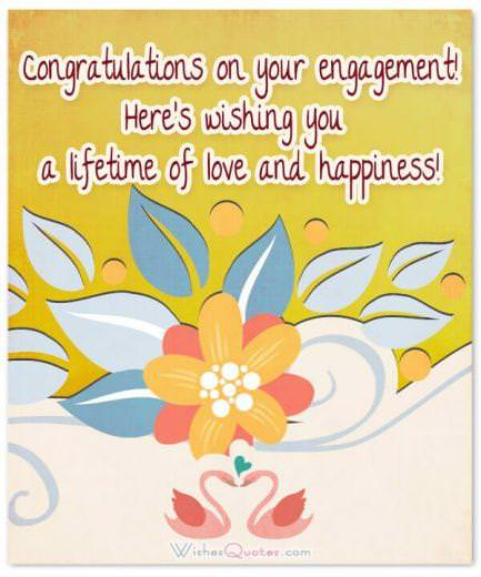 Congratulations on your engagement! Here's wishing you a lifetime of love and happiness!
