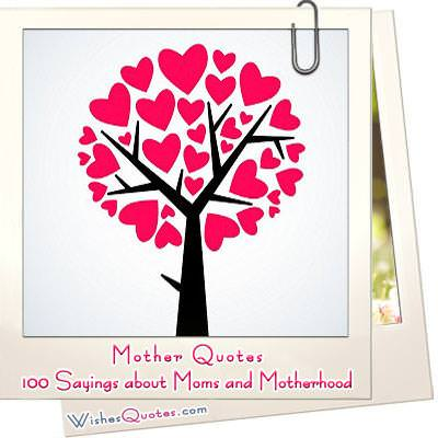 Mother Quotes, 100 Sayings and Images about Moms and Motherhood