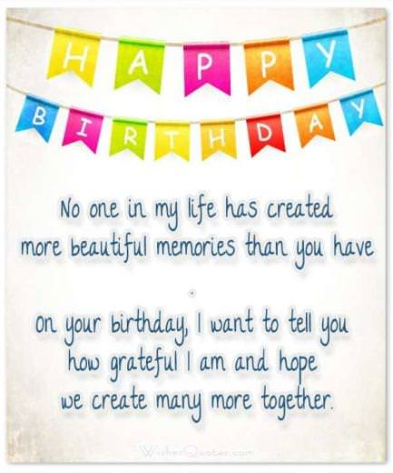 No one in my life has created more beautiful memories than you have. On your birthday, I want to tell you how grateful I am and hope we create many more together.
