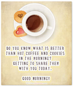 Do you know what is better than hot coffee and cookies in the morning? Getting to share them with you today. Sending my love with you on your day.