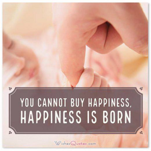 Newborn Wishes: You cannot buy happiness, happiness is born.