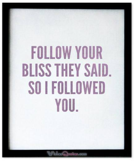 Follow your bliss they said. So I followed you. Cute Image with Love Quote for Her