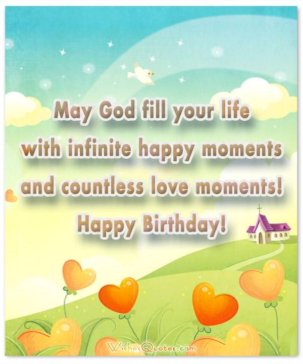 Religious birthday wishes and card messages may god fill your life with infinite happy moments and countless love moments happy birthday m4hsunfo