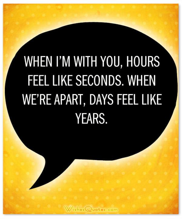 When I'm with you, hours feel like seconds. When we're apart, days feel like years. Cute Image with Love Quote for Her